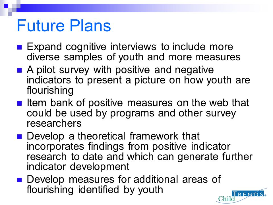 Future Plans Expand cognitive interviews to include more diverse samples of youth and more measures A pilot survey with positive and negative indicato
