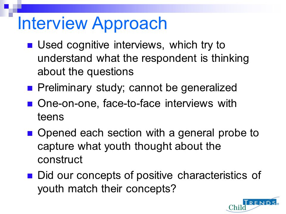 Used cognitive interviews, which try to understand what the respondent is thinking about the questions Preliminary study; cannot be generalized One-on