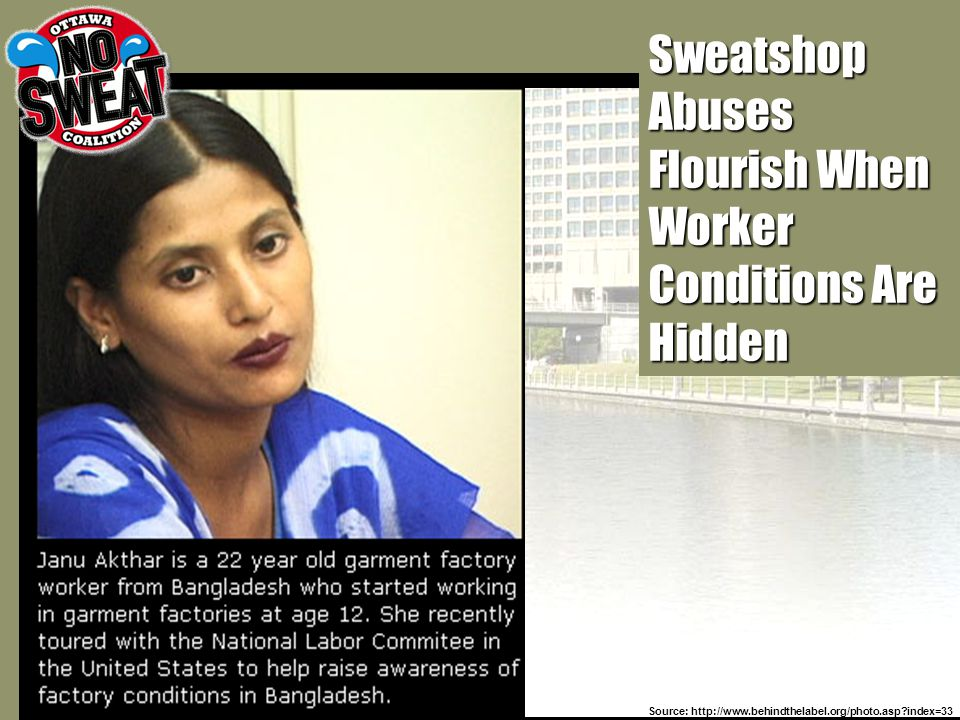 Sweatshop Abuses Flourish When Worker Conditions Are Hidden Source: http://www.behindthelabel.org/photo.asp index=33