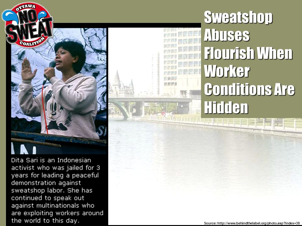 Sweatshop Abuses Flourish When Worker Conditions Are Hidden Source: http://www.behindthelabel.org/photo.asp index=38