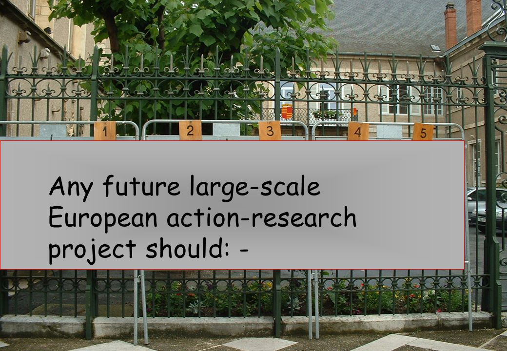 Any future large-scale European action-research project should: - Summary
