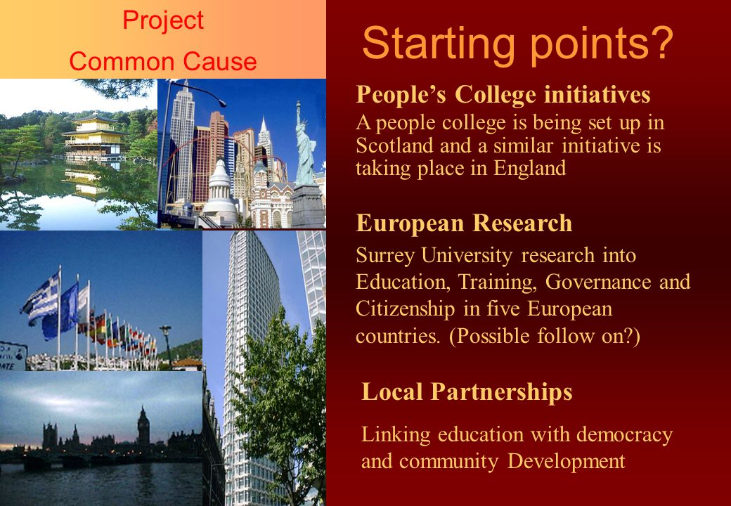 Starting points? Project Common Cause People's College initiatives A people college is being set up in Scotland and a similar initiative is taking pla