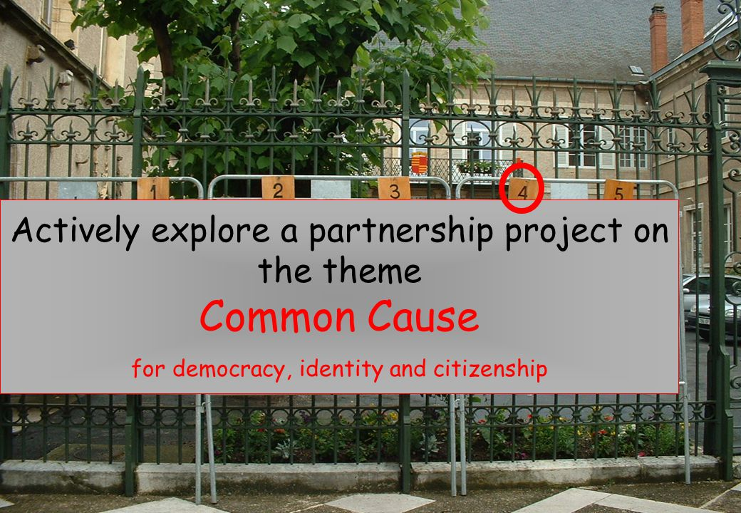 Actively explore a partnership project on the theme Common Cause for democracy, identity and citizenship