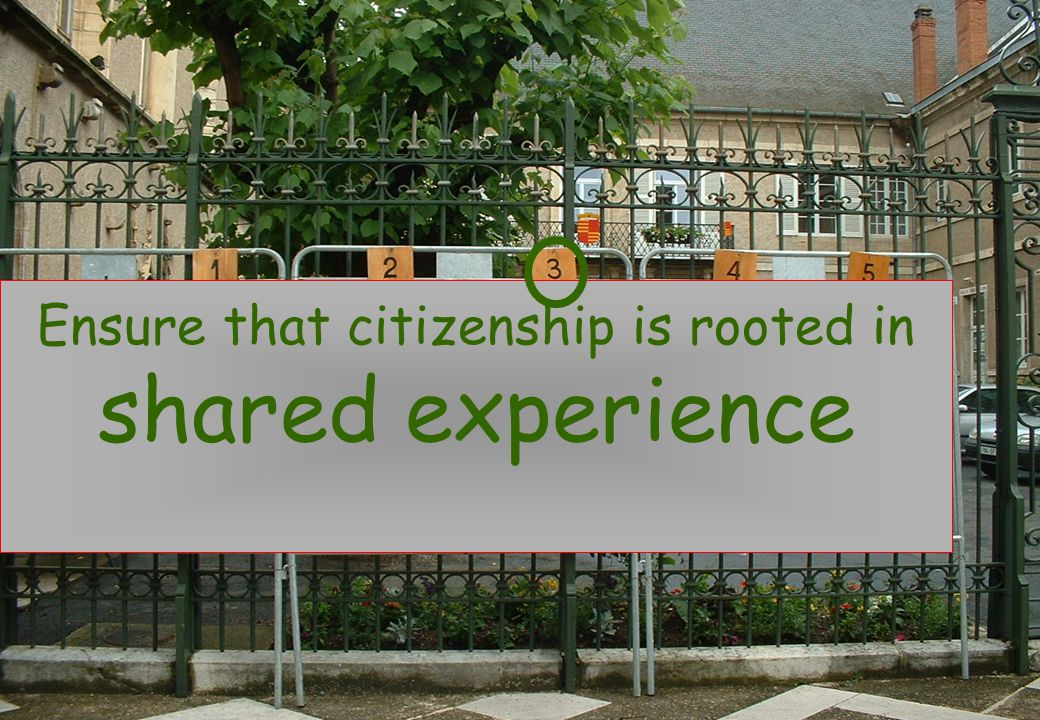 Ensure that citizenship is rooted in shared experience