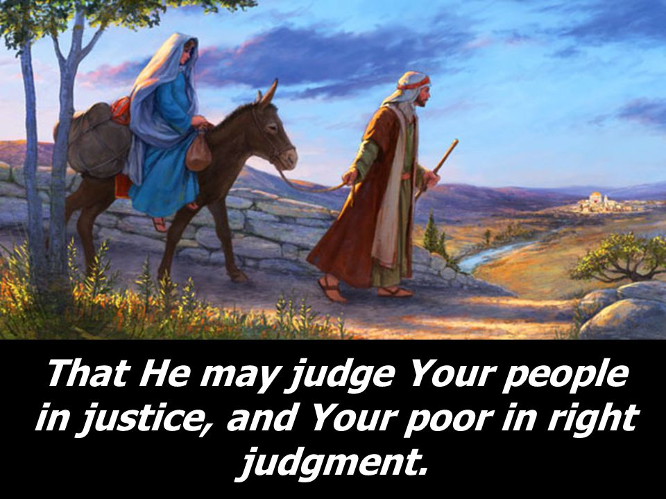 Justice shall flourish in His time, and fullness of peace forever, fullness of peace forever.