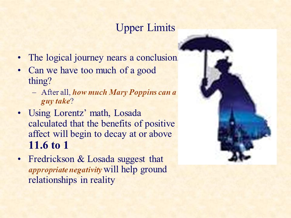Upper Limits The logical journey nears a conclusion. Can we have too much of a good thing? –After all, how much Mary Poppins can a guy take? Using Lor