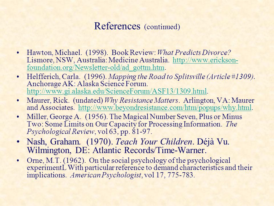 References (continued) Hawton, Michael. (1998). Book Review: What Predicts Divorce? Lismore, NSW, Australia: Medicine Australia. http://www.erickson-