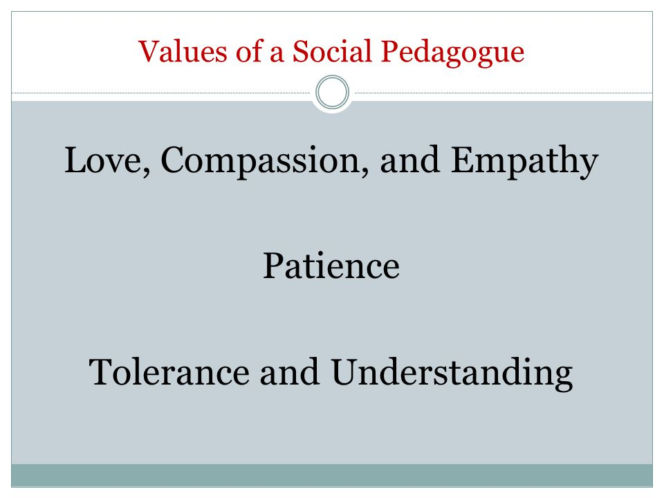 Values of a Social Pedagogue Love, Compassion, and Empathy Patience Tolerance and Understanding