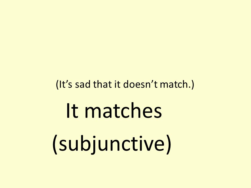 (It's sad that it doesn't match.) It matches (subjunctive)