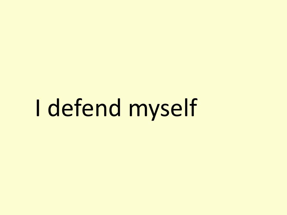 I defend myself