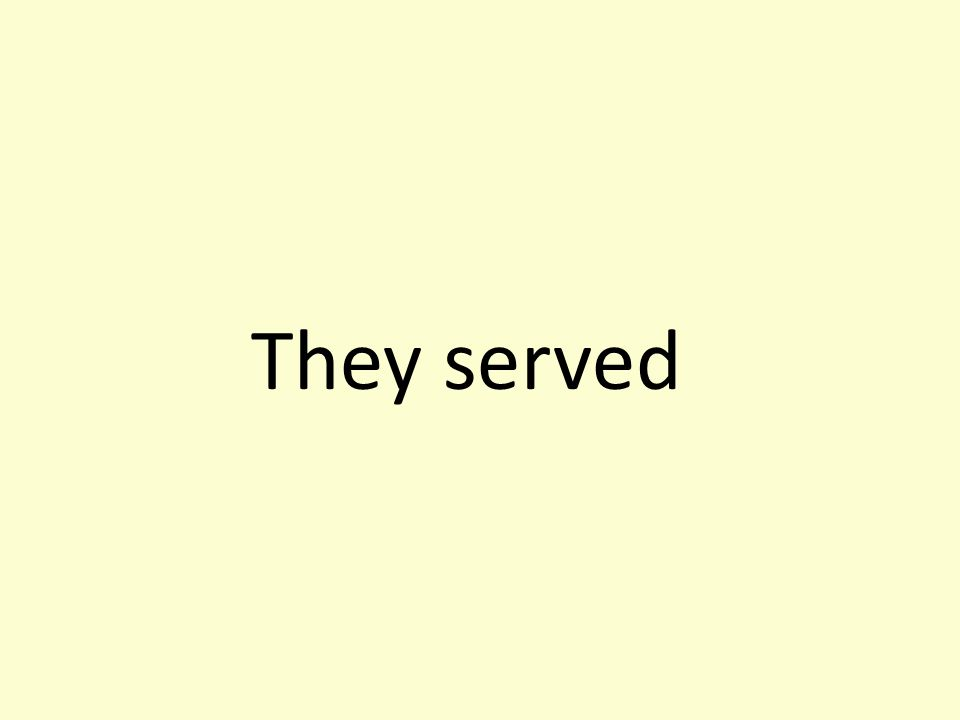 They served