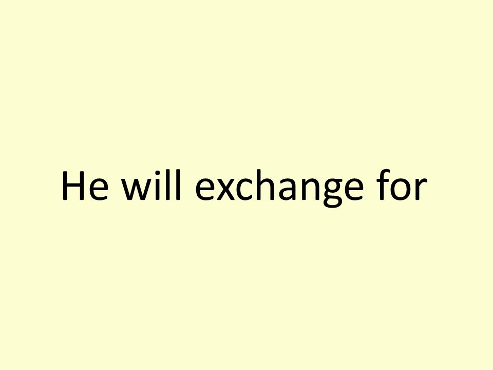 He will exchange for