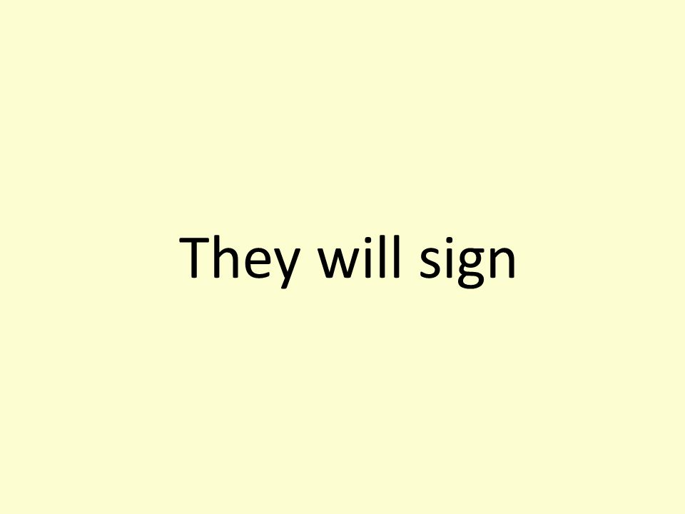 They will sign