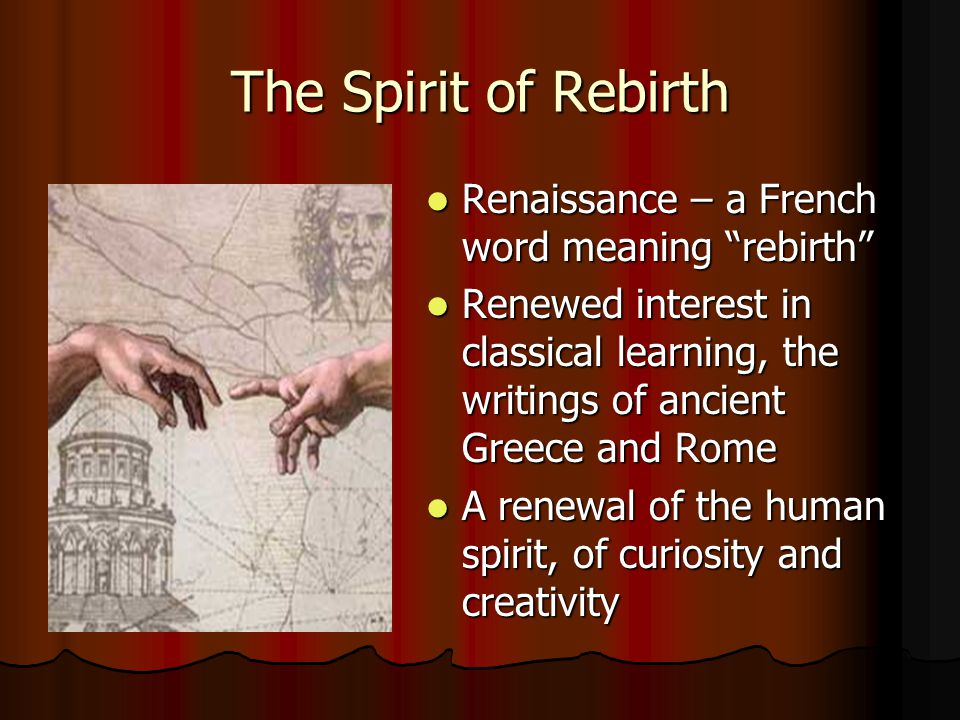 """The Spirit of Rebirth Renaissance – a French word meaning """"rebirth"""" Renaissance – a French word meaning """"rebirth"""" Renewed interest in classical learni"""