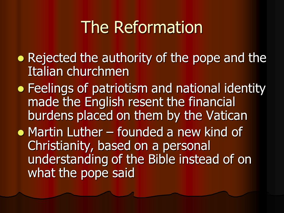 The Reformation Rejected the authority of the pope and the Italian churchmen Rejected the authority of the pope and the Italian churchmen Feelings of