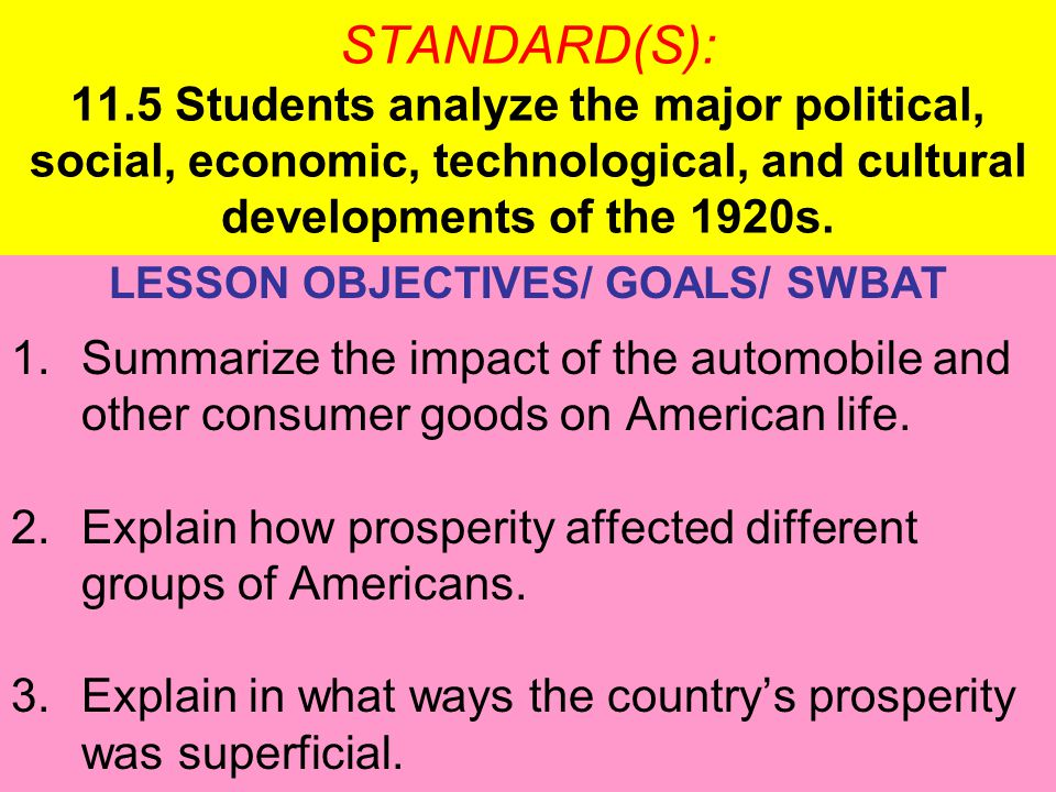 STANDARD(S): 11.5 Students analyze the major political, social, economic, technological, and cultural developments of the 1920s. LESSON OBJECTIVES/ GO