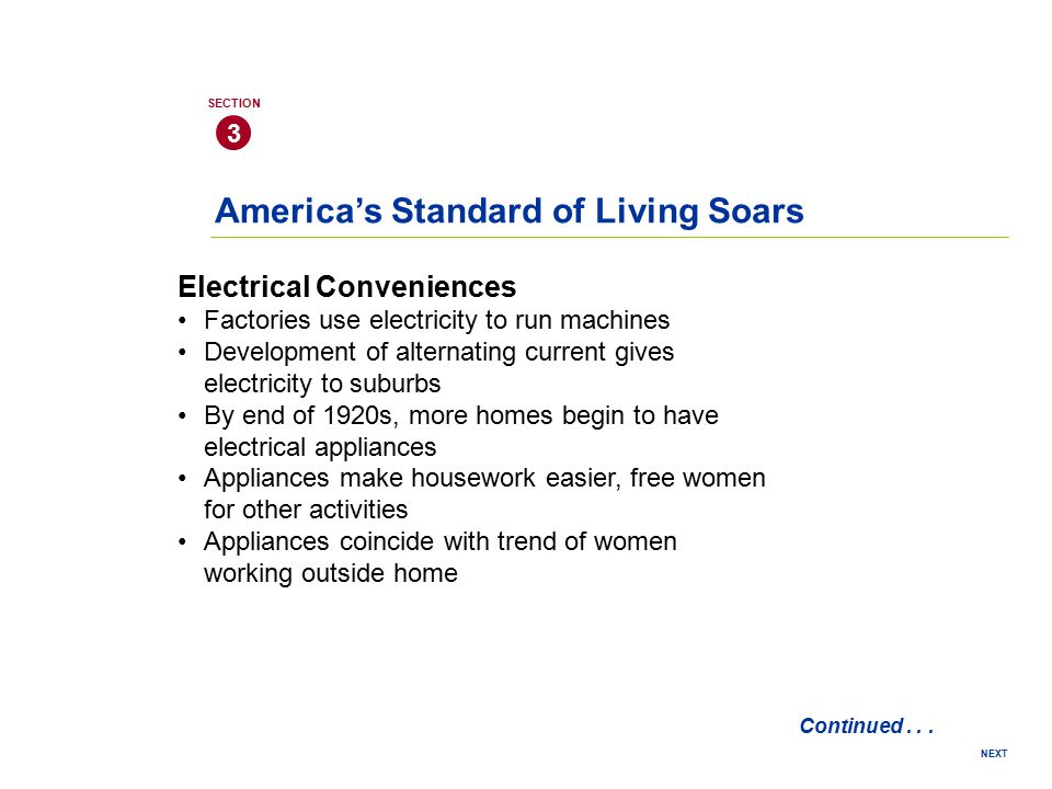 NEXT 3 SECTION America's Standard of Living Soars Continued... Electrical Conveniences Factories use electricity to run machines Development of altern