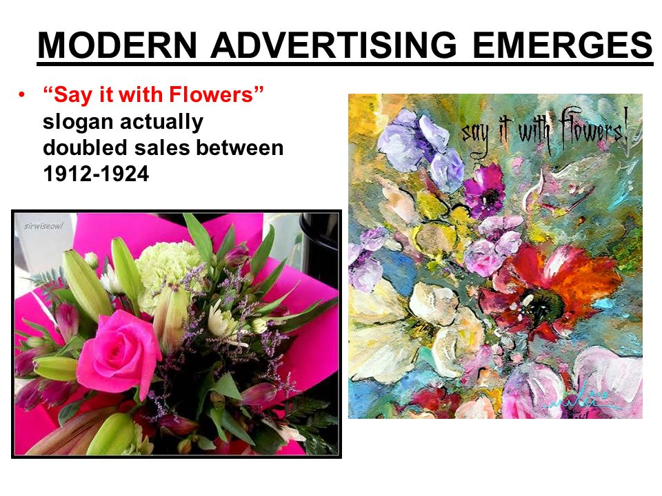 """MODERN ADVERTISING EMERGES """"Say it with Flowers"""" slogan actually doubled sales between 1912-1924"""