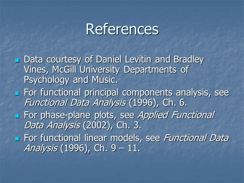 References Data courtesy of Daniel Levitin and Bradley Vines, McGill University Departments of Psychology and Music.