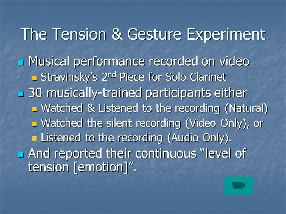 The Tension & Gesture Experiment Musical performance recorded on video Musical performance recorded on video Stravinsky's 2 nd Piece for Solo Clarinet