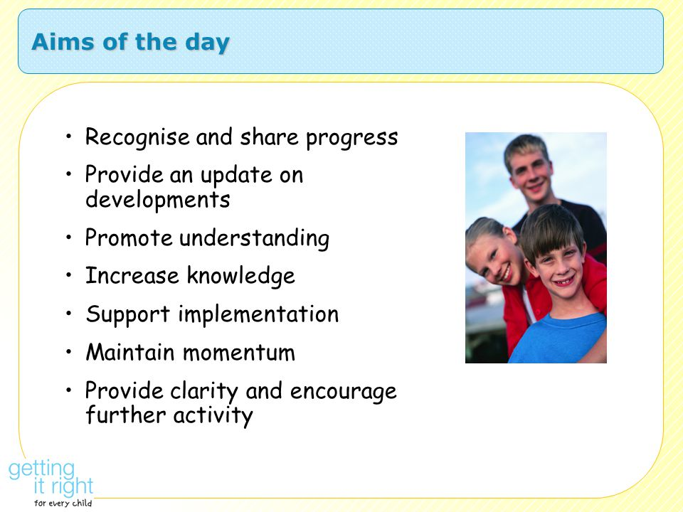 Core components Focus on improving outcomes Integral role for children, young people and families Making the most of universal services A common approach to gaining consent and to sharing information where appropriate A coordinated and unified approach to identifying concerns, actions and outcomes Streamlined planning processes that lead to efficient provision for children A confident and competent workforce A lead professional to co-ordinate where necessary The capacity to share demographic, assessment, planning and outcome information
