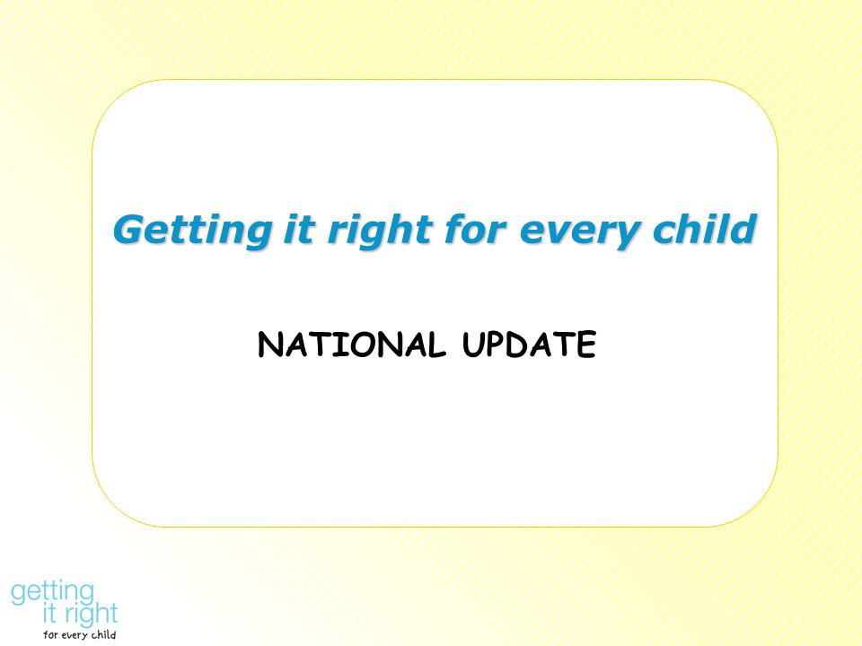 Getting it right for every child NATIONAL UPDATE
