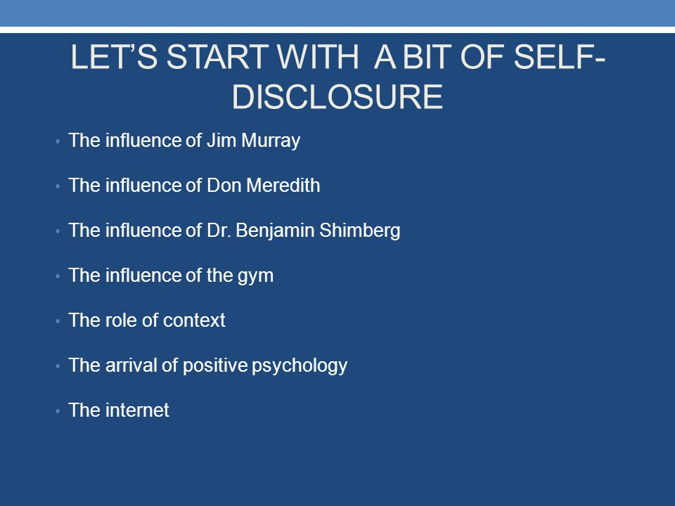 LET'S START WITH A BIT OF SELF- DISCLOSURE The influence of Jim Murray The influence of Don Meredith The influence of Dr. Benjamin Shimberg The influe