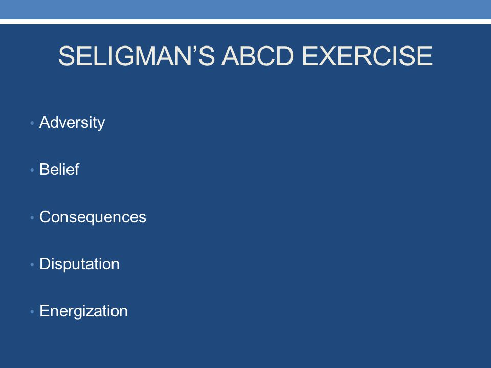 SELIGMAN'S ABCD EXERCISE Adversity Belief Consequences Disputation Energization