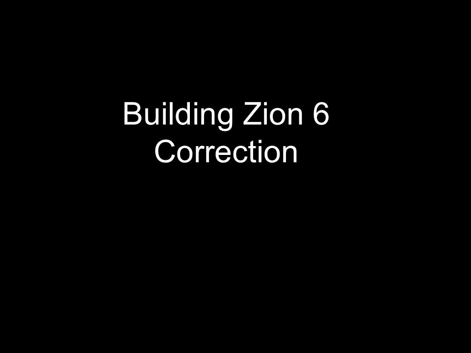 Building Zion 6 Correction
