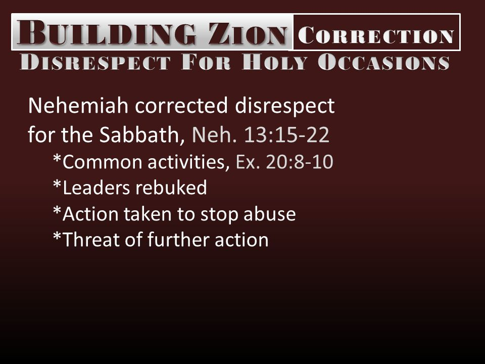 Nehemiah corrected disrespect for the Sabbath, Neh.