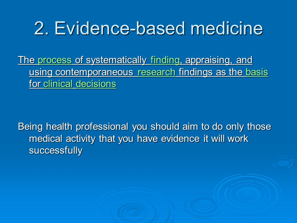 2. Evidence-based medicine The process of systematically finding, appraising, and using contemporaneous research findings as the basis for clinical de