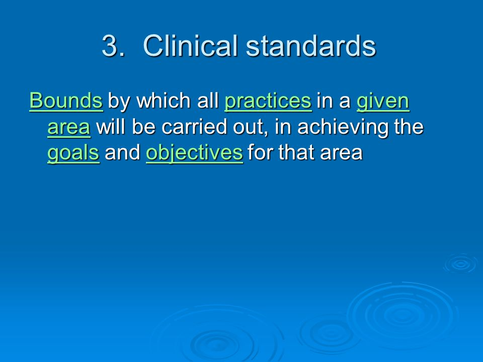 3. Clinical standards BoundsBounds by which all practices in a given area will be carried out, in achieving the goals and objectives for that area pra