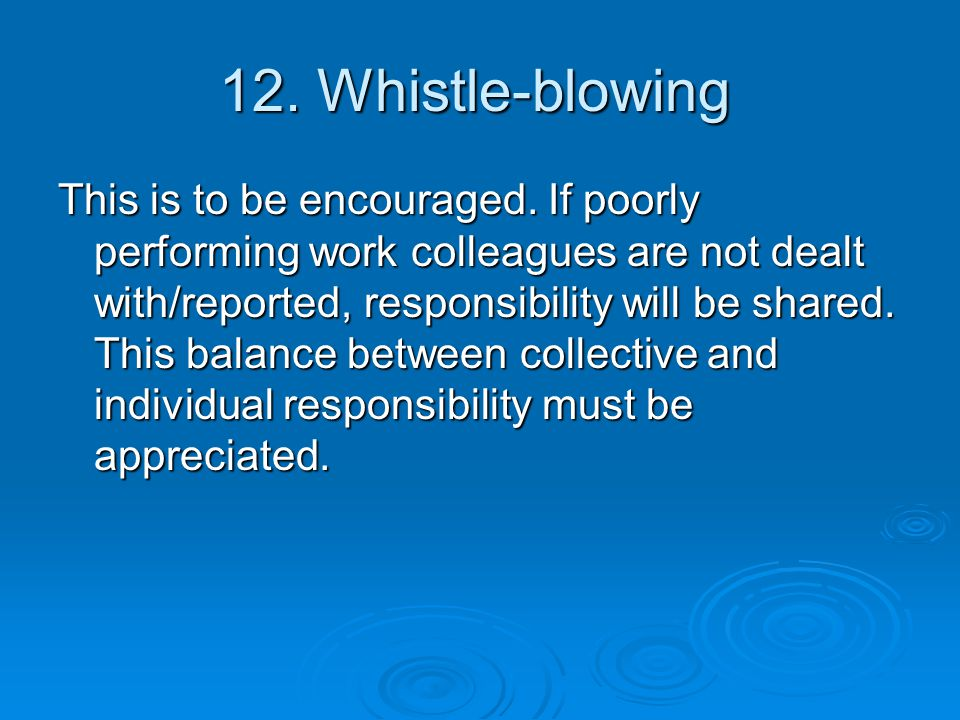 12. Whistle-blowing This is to be encouraged.