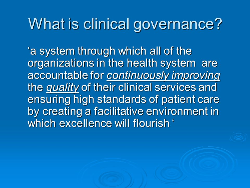 clinical governance is a way of making sure that everyone who passes through health system is well cared for or System that enable staff to work in the best possible way + Staff performing to the highest possible standards