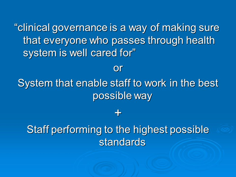 What might that mean in practice  Put patients /clients/customers first and last  Improve standards of working  Learn from experience  Enable staff and team  Use information effectively