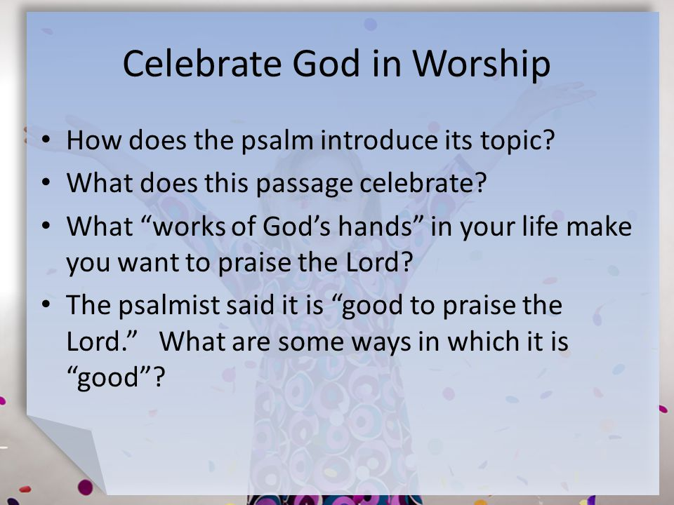 Celebrate God in Worship How does the psalm introduce its topic.