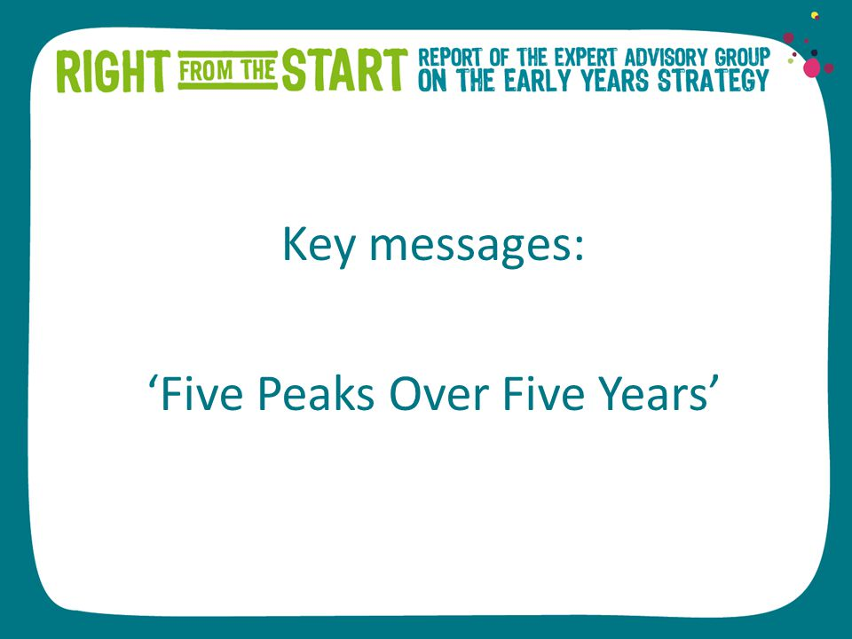 Key messages: 'Five Peaks Over Five Years'