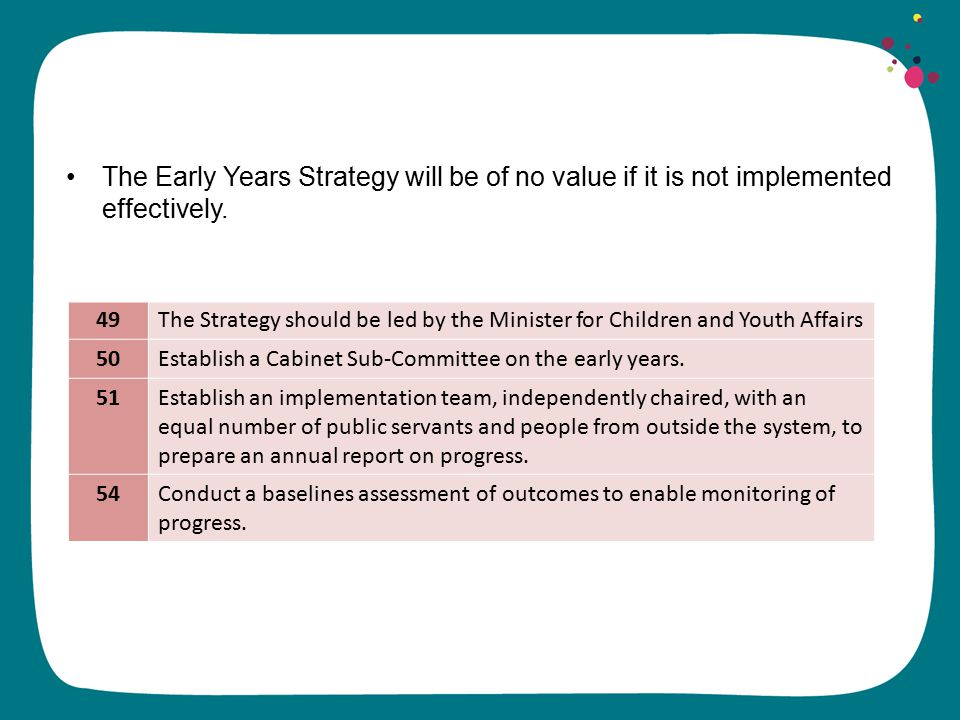 The Early Years Strategy will be of no value if it is not implemented effectively.
