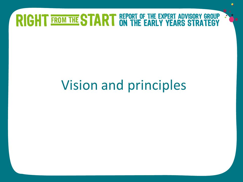 Vision The National Early Years Strategy will be for all children from the ages of 0-6 years.