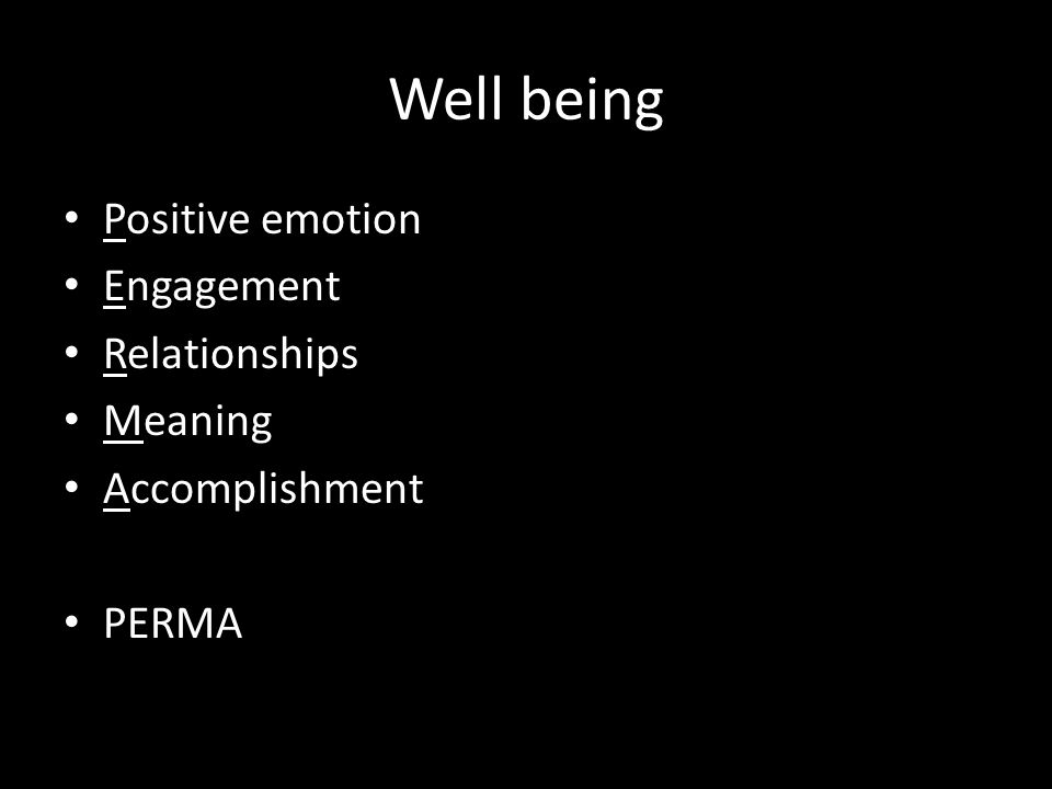 Well being Positive emotion Engagement Relationships Meaning Accomplishment PERMA