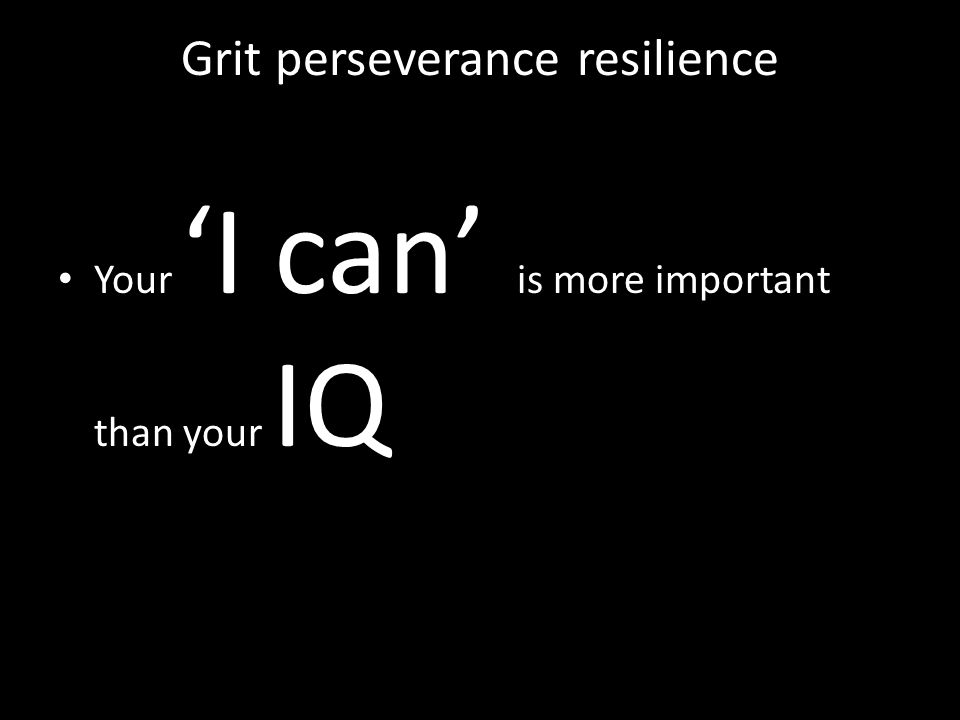 Grit perseverance resilience Your 'I can' is more important than your IQ