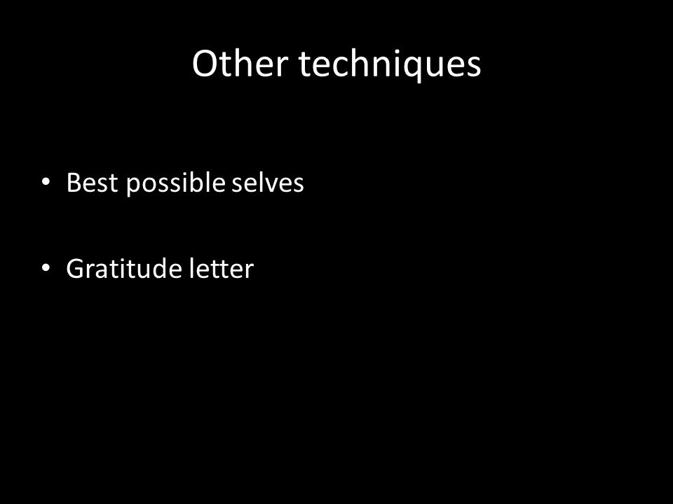 Other techniques Best possible selves Gratitude letter