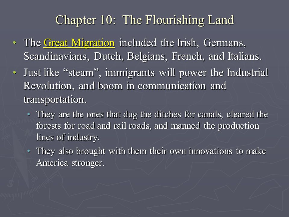 Chapter 10: The Flourishing Land The Great Migration included the Irish, Germans, Scandinavians, Dutch, Belgians, French, and Italians.The Great Migra