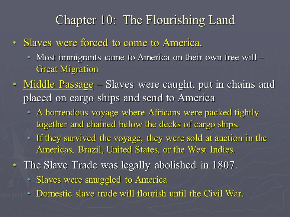 Chapter 10: The Flourishing Land Slaves were forced to come to America.Slaves were forced to come to America. Most immigrants came to America on their