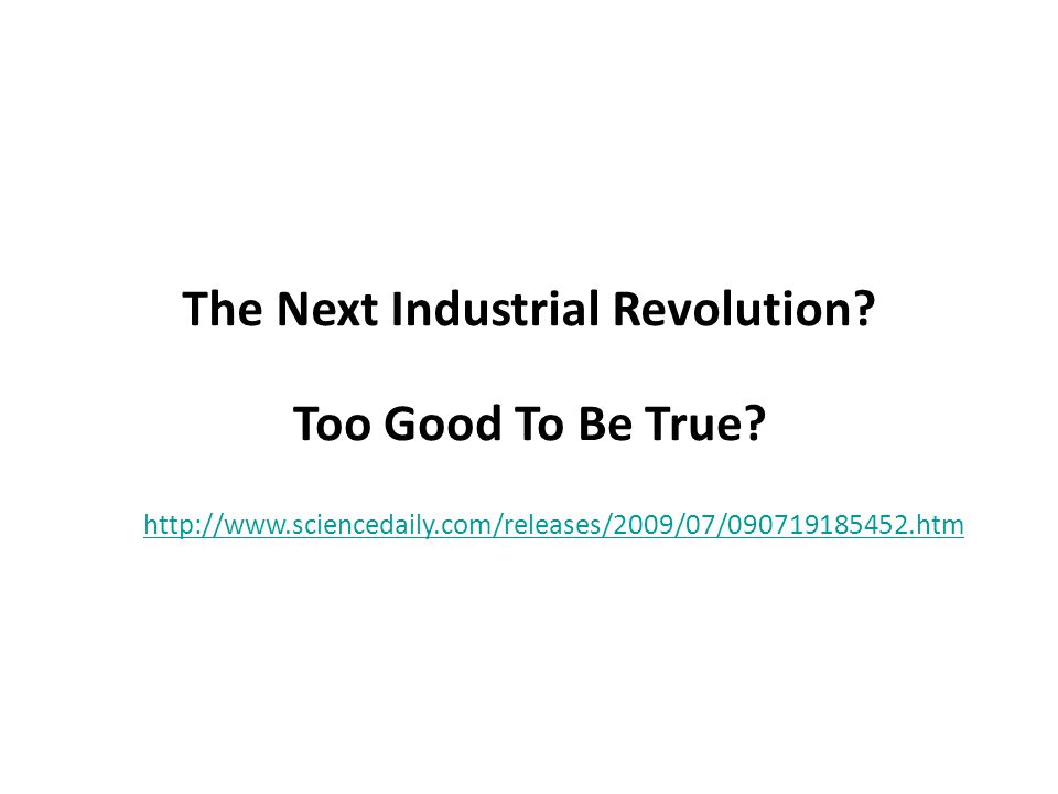 The Next Industrial Revolution. Too Good To Be True.