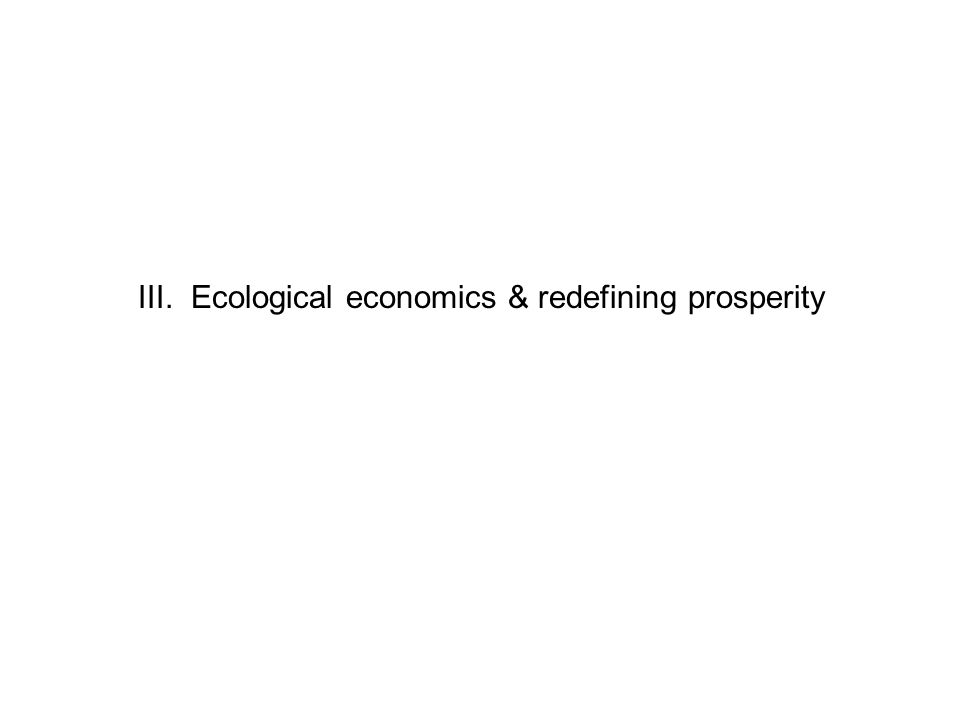 III. Ecological economics & redefining prosperity