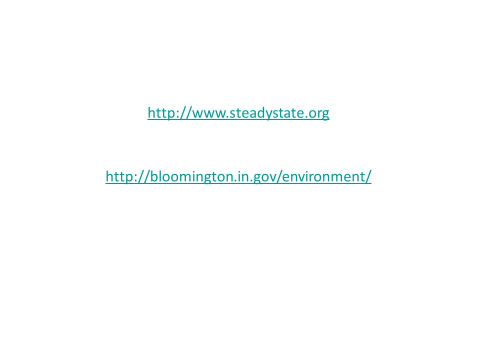 http://www.steadystate.org http://bloomington.in.gov/environment/