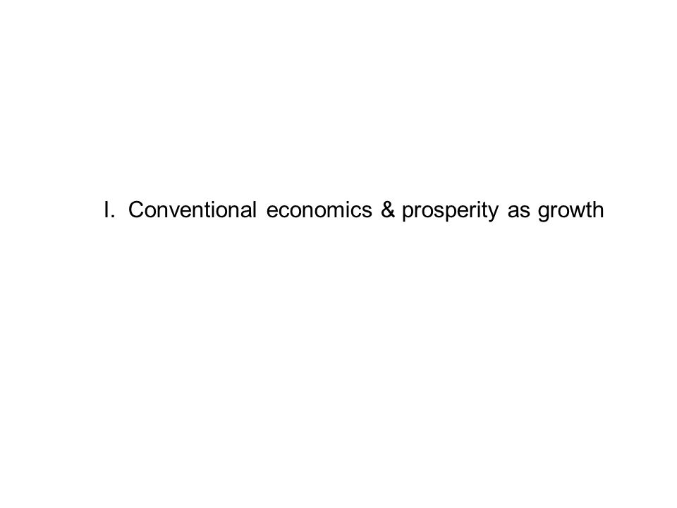 I. Conventional economics & prosperity as growth