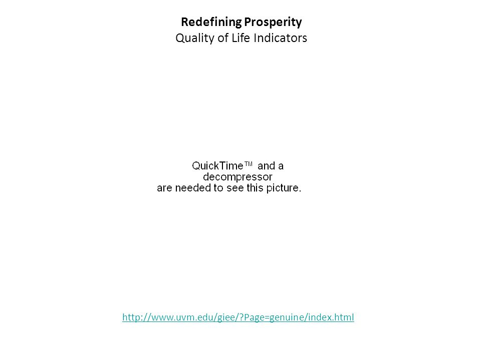http://www.uvm.edu/giee/ Page=genuine/index.html Redefining Prosperity Quality of Life Indicators