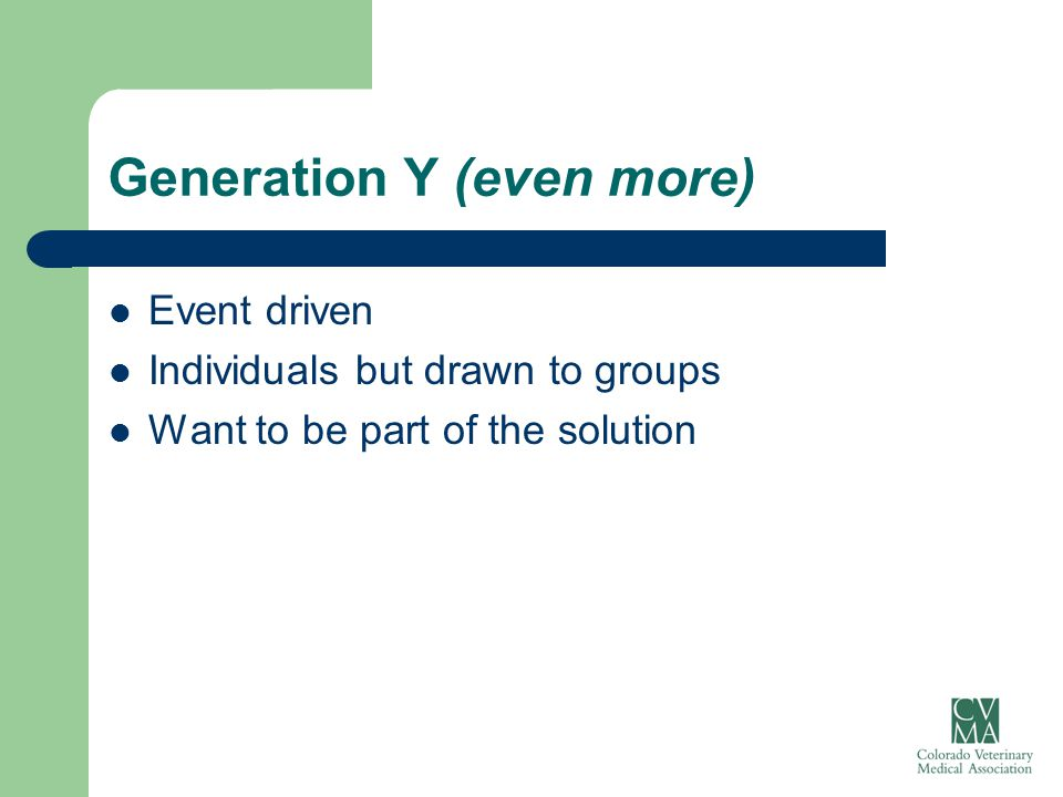 Generation Y (even more) Event driven Individuals but drawn to groups Want to be part of the solution